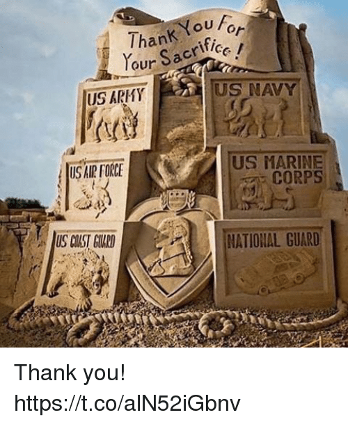 Memes, Army, and Thank You: ouFor  Thank fice  our Sacrif  US ARMY  US NAVY  US MARINE  CORPS  US AIR FORCE  US CUST GUARD  NATIONAL GUARD Thank you! https://t.co/alN52iGbnv