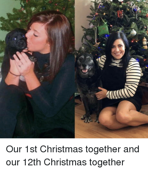 Christmas, Together, and  12th: Our 1st Christmas together and our 12th Christmas together
