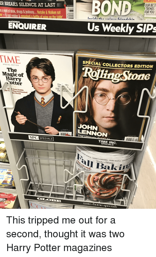 Apple, Drugs, and Funny: OUR BES  TRENDS  FOR YOU  BOND  SEPTEMBER  ER BREAKS SILENCE AT LAST  sanightof trink drugs &jealousy.. Natalie&Walken sat  er-R100t redder & smashed a  Us Weekly SIPs  NATIONAL  ENQUIRER  IME  SPECIAL COLLECTORS EDITION  Roing Stone  SPECIAL EDITION  The  Magicof  Harry  Theoks  Th FIs  The egini ng  Th Future  otter  T EGoes Inside  the T That Enchanted  the World  JOHN  LENNON  The Ultin  S SPECIAL EDITION  8 7>  SPC SPECIALS  TIME INC  SPECIALS  CRISP APPLE  GOOEY CARAMEL PURE MAPLE  SPI  TasteosHom  SI  Original Pecan  tasteofhome.specials  ginal Pecan