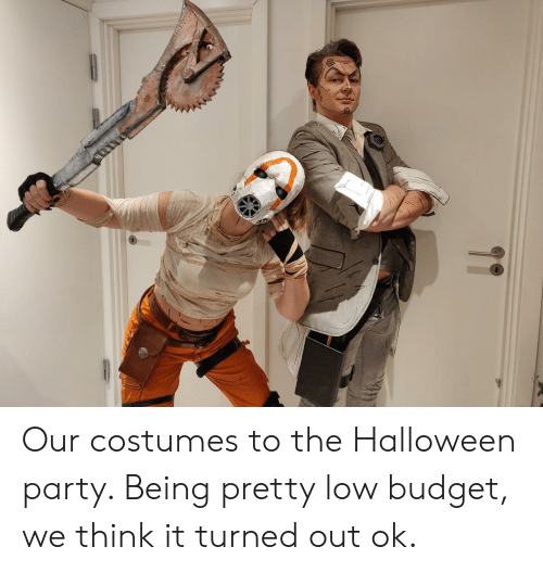 Halloween, Party, and Budget: Our costumes to the Halloween party. Being pretty low budget, we think it turned out ok.