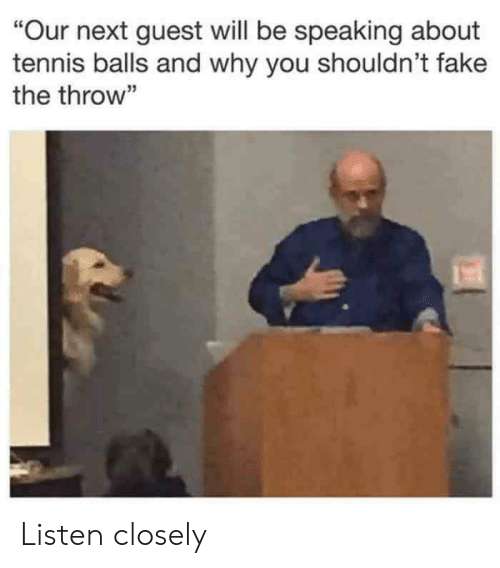 "Fake, Tennis, and Next: ""Our next guest will be speaking about  tennis balls and why you shouldn't fake  the throw"" Listen closely"