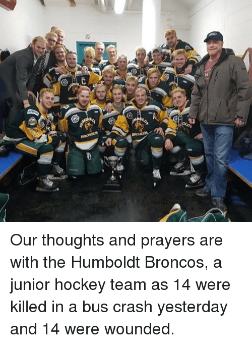 Hockey, Memes, and Broncos: Our thoughts and prayers are with the Humboldt Broncos, a junior hockey team as 14 were killed in a bus crash yesterday and 14 were wounded.