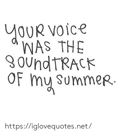 Summer, Voice, and Net: OUR VOice  WAS THE  9OUndtRACK  OF my SummeR https://iglovequotes.net/