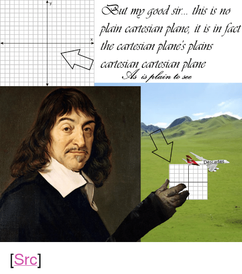 """Reddit, Good, and Com: Out my Good sir.. this is no  lain cartesian plane it is in fact  the cartesian planes plains  cartesian cartesian plane  n to see  sca <p>[<a href=""""https://www.reddit.com/r/surrealmemes/comments/7n4s2l/but_of_course/"""">Src</a>]</p>"""