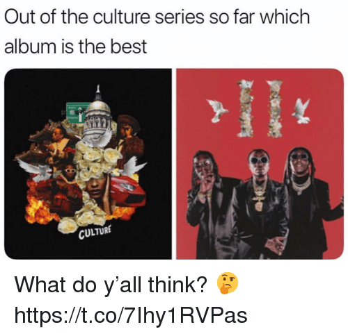 Best, Culture, and Think: Out of the culture series so far which  album is the best  CULTURE What do y'all think? 🤔 https://t.co/7Ihy1RVPas