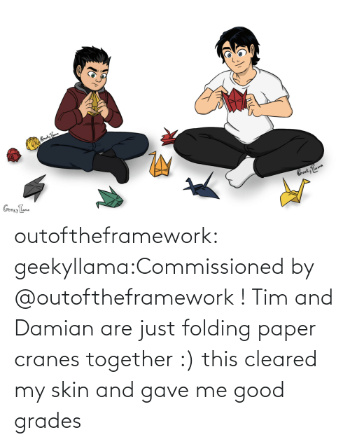 together: outoftheframework:  geekyllama:Commissioned by @outoftheframework ! Tim and Damian are just folding paper cranes together :) this cleared my skin and gave me good grades
