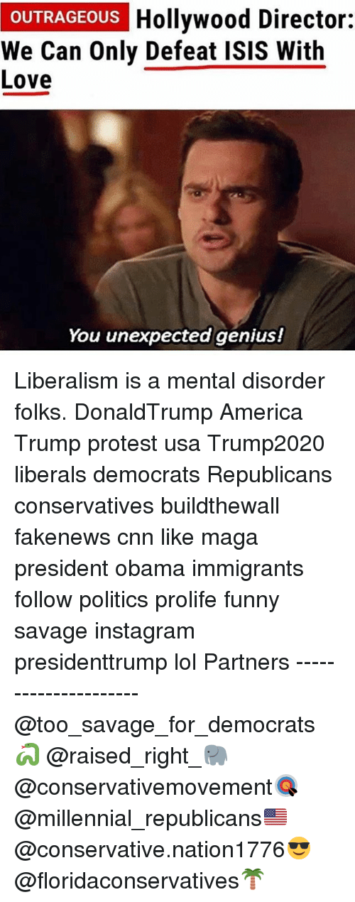 America, cnn.com, and Funny: OUTRAGEOUS  Hollywood Director  We Can Only Defeat ISIS With  Love  You unexpected genius! Liberalism is a mental disorder folks. DonaldTrump America Trump protest usa Trump2020 liberals democrats Republicans conservatives buildthewall fakenews cnn like maga president obama immigrants follow politics prolife funny savage instagram presidenttrump lol Partners --------------------- @too_savage_for_democrats🐍 @raised_right_🐘 @conservativemovement🎯 @millennial_republicans🇺🇸 @conservative.nation1776😎 @floridaconservatives🌴