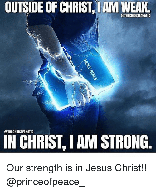 Iamed: OUTSIDE OF CHRIST,IAM WEAKL  @THECHRISTFANATIC  @THECHRISTFANATIC  I AM STRONG.  IN CHRIST Our strength is in Jesus Christ!! @princeofpeace_