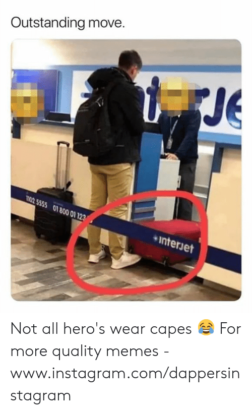 Instagram, Memes, and 🤖: Outstanding move  Je  800  01  1 123 Not all hero's wear capes 😂  For more quality memes - www.instagram.com/dappersinstagram