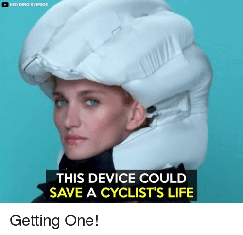 Life, Memes, and 🤖: OVDING SVERIGE  THIS DEVICE COULD  SAVE A CYCLIST'S LIFE Getting One!