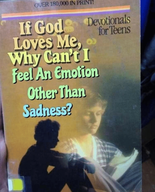 God, Why, and Sadness: OVER 180,000 IN PRINT!  If God Devotionals  for Teens  Loves Me,  Why Can't I  feel An Emotion  Other Than  Sadness?