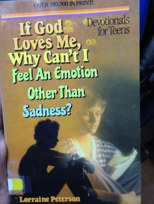 God, Why, and Sadness: OVER 180,000 IN PRINT!  If God Deyotionals  for Teens  Loves Me,  Why Can't I  Feel An Emotion  Other Than  Sadness?  Lorraine Peterson