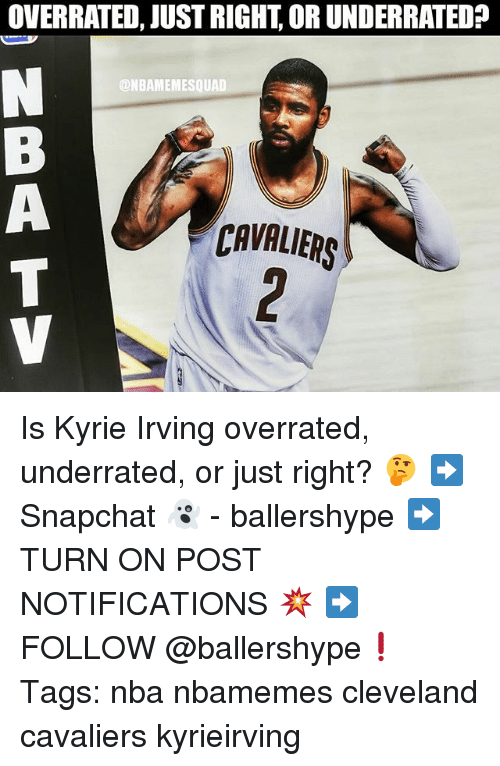 Cleveland Cavaliers, Kyrie Irving, and Nba: OVERRATED, JUST RIGHT, OR UNDERRATED?  @NBAMEMESQUAD  CAVALIERS Is Kyrie Irving overrated, underrated, or just right? 🤔 ➡Snapchat 👻 - ballershype ➡TURN ON POST NOTIFICATIONS 💥 ➡ FOLLOW @ballershype❗ Tags: nba nbamemes cleveland cavaliers kyrieirving
