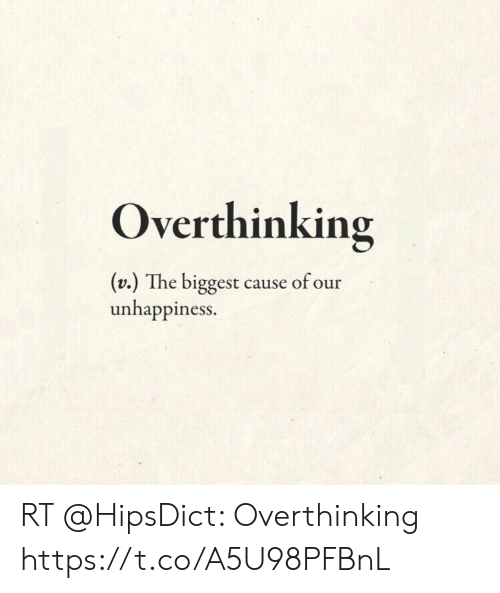 Memes, 🤖, and Overthinking: Overthinking  (v.) The biggest cause of our  unhappiness. RT @HipsDict: Overthinking https://t.co/A5U98PFBnL