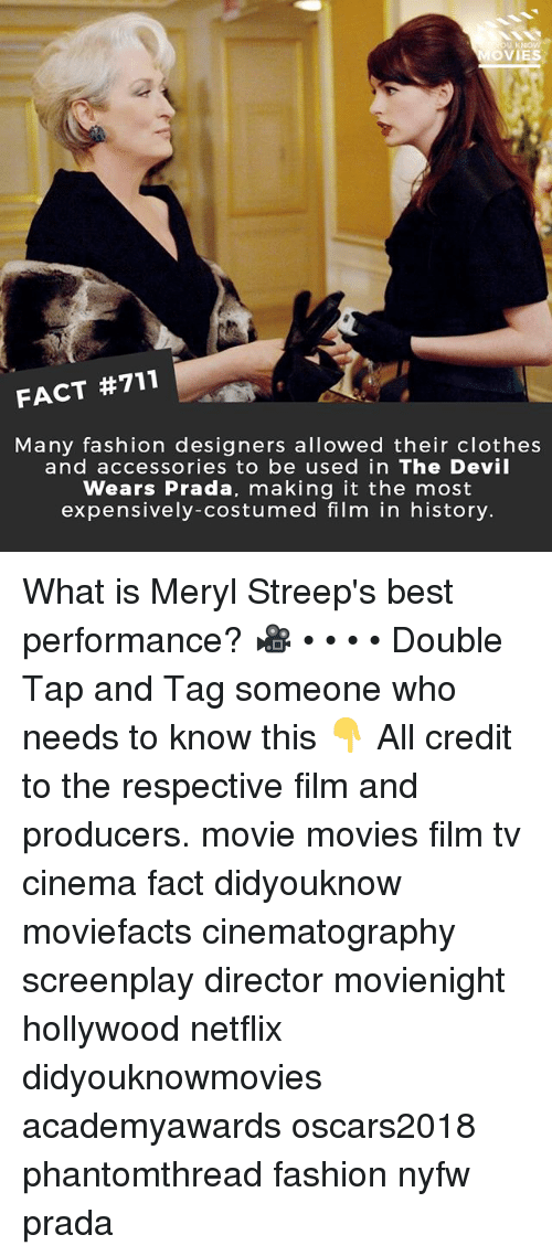 meryl: OVIES  FACT #711  Many fashion designers allowed their clothes  and accessories to be used in The Devil  Wears Prada, making it the most  expensively-costumed film in history. What is Meryl Streep's best performance? 🎥 • • • • Double Tap and Tag someone who needs to know this 👇 All credit to the respective film and producers. movie movies film tv cinema fact didyouknow moviefacts cinematography screenplay director movienight hollywood netflix didyouknowmovies academyawards oscars2018 phantomthread fashion nyfw prada