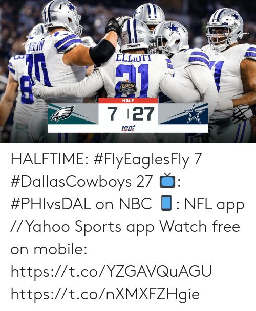 Dallas Cowboys, Football, and Memes: OWBOTS  COWBOYS  ELLUTT  SUNDAY  NICHT  FOOTBALL  HALF  7 27 HALFTIME:  #FlyEaglesFly 7 #DallasCowboys 27  📺: #PHIvsDAL on NBC 📱: NFL app // Yahoo Sports app Watch free on mobile: https://t.co/YZGAVQuAGU https://t.co/nXMXFZHgie