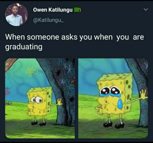 Asks, You, and Owen: Owen Katilungu  @Katilungu.  When someone asks you when you are  graduating