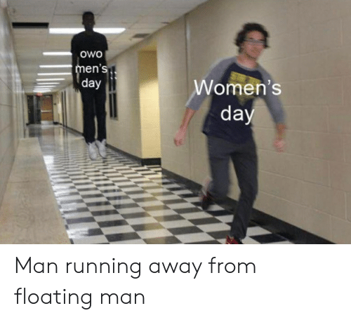 Running, Man, and Day: Owo  men's  day  Women's  day Man running away from floating man