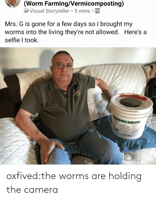 Camera: oxfived:the worms are holding the camera