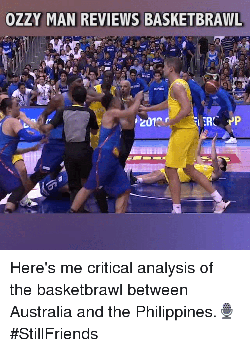 ozzy: OZZY MAN REVIEWS BASKETBRAWL  201 Here's me critical analysis of the basketbrawl between Australia and the Philippines.🎙 #StillFriends