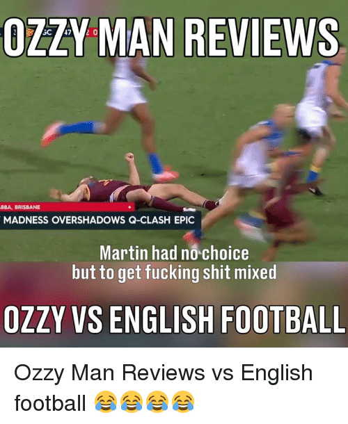 Dank, Martin, and English: OZZY MAN REVIEWS  BBA, BRISBANE  MADNESS OVERSHADOWS Q-CLASH EPIC  Martin had n0 choice  but to get fucking shit mixed  OZZY VS ENGLISH FOOTBALL Ozzy Man Reviews vs English football 😂😂😂😂
