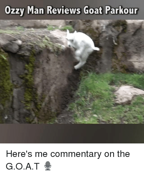 ozzy: Ozzy Man Reviews Goa  t Parkour Here's me commentary on the G.O.A.T 🎙