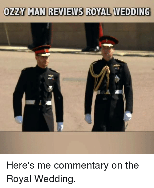 ozzy: OZZY MAN REVIEWS ROYAL WEDDING Here's me commentary on the Royal Wedding.