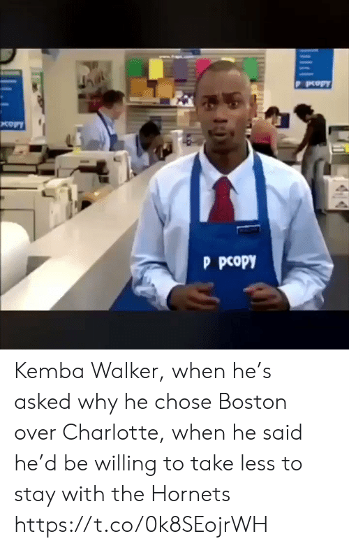 Charlotte: P pcopy  p pcopy Kemba Walker, when he's asked why he chose Boston over Charlotte, when he said he'd be willing to take less to stay with the Hornets https://t.co/0k8SEojrWH