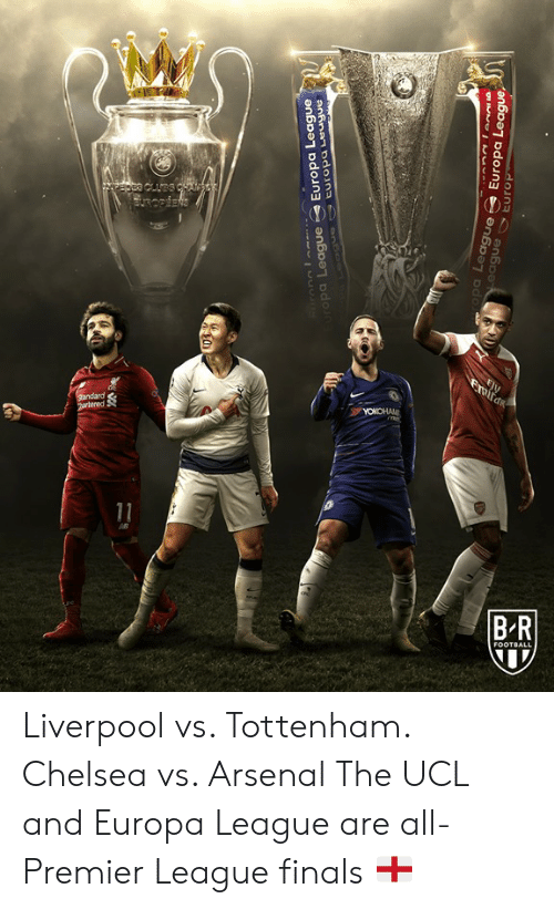 Arsenal, Chelsea, and Finals: pa League Europa League  pa  Europa Lea  ea  gue  ague Liverpool vs. Tottenham. Chelsea vs. Arsenal  The UCL and Europa League are all-Premier League finals 🏴󠁧󠁢󠁥󠁮󠁧󠁿