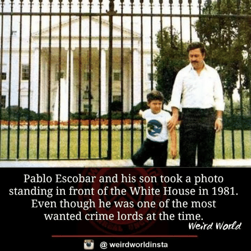 the white house: Pablo Escobar and his son took a photo  standing in front of the White House in 1981.  Even though he was one of the most  wanted crime lords at the time.  Weird World  a weirdworldinsta