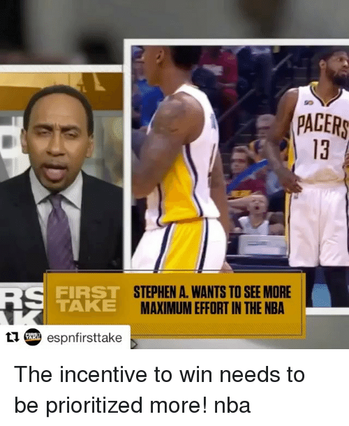 Memes, Nba, and Stephen: PACER  STEPHEN A. WANTS TO SEE MORE  FIRST  TAKE  MAXIMUM EFFORT IN THE NBA  tu espnfirsttake The incentive to win needs to be prioritized more! nba