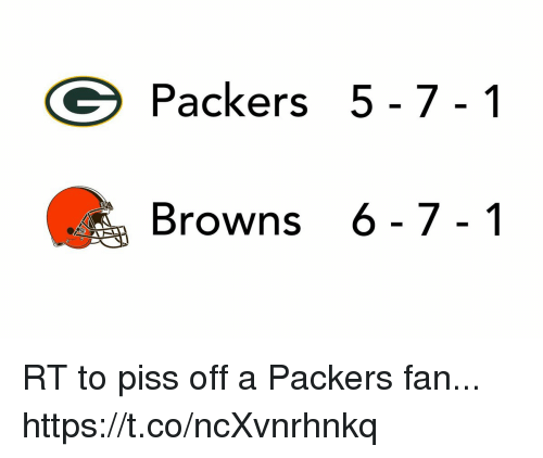 Browns, Packers, and Fan: Packers 5-7-1  Browns 6- 7-1 RT to piss off a Packers fan... https://t.co/ncXvnrhnkq