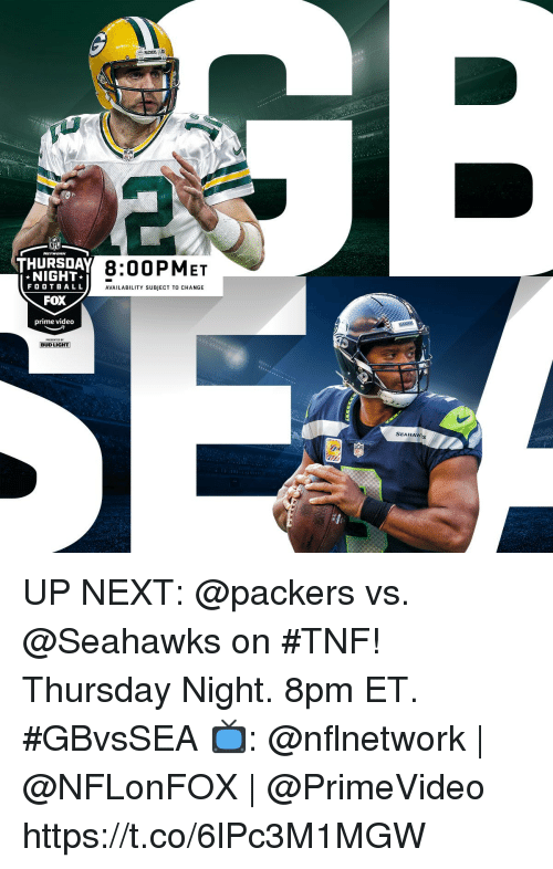 Memes, Packers, and Seahawks: PACKERS At  8:00PMET  NIGHT  FO OTBA LL  FOX  prime video  AVAILABILITY SUBJECT TO CHANGE  BUD LIGHT]  SEANAW UP NEXT: @packers vs. @Seahawks on #TNF!  Thursday Night. 8pm ET. #GBvsSEA  📺: @nflnetwork | @NFLonFOX | @PrimeVideo https://t.co/6lPc3M1MGW