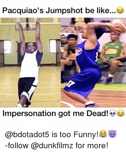 Memes, Pacquiao, and 🤖: Pacquiao's Jumpshot be like  Impersonation got me Dead! @bdotadot5 is too Funny!😂😈 -follow @dunkfilmz for more!