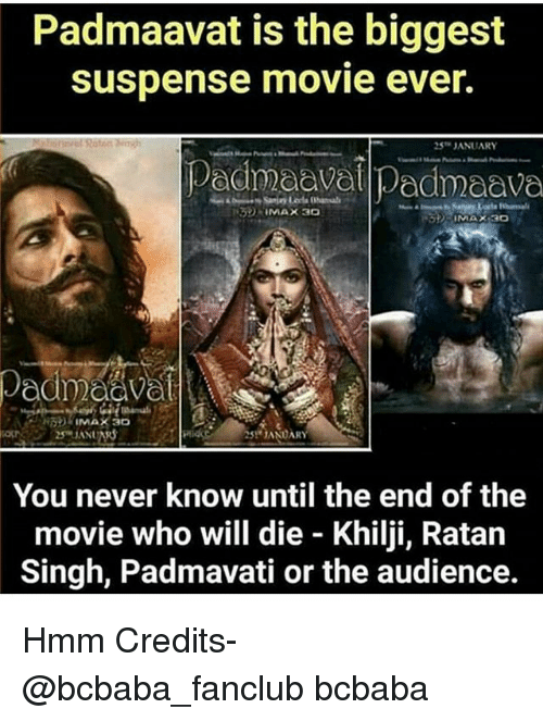 Memes, Movie, and Never: Padmaavat is the biggest  Suspense movie ever.  JANUARY  Pedmeavel Pecmaave  JANDARY  You never know until the end of the  movie who will die - Khilji, Ratan  Singh, Padmavati or the audience. Hmm Credits- @bcbaba_fanclub bcbaba
