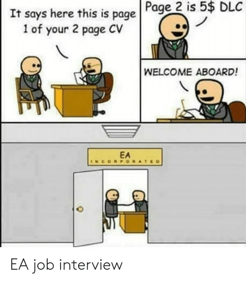 Job Interview, Page, and Job: Page 2 is 5$ DLC  It says here this is page  1 of your 2 page CV  WELCOME ABOARD!  EA EA job interview