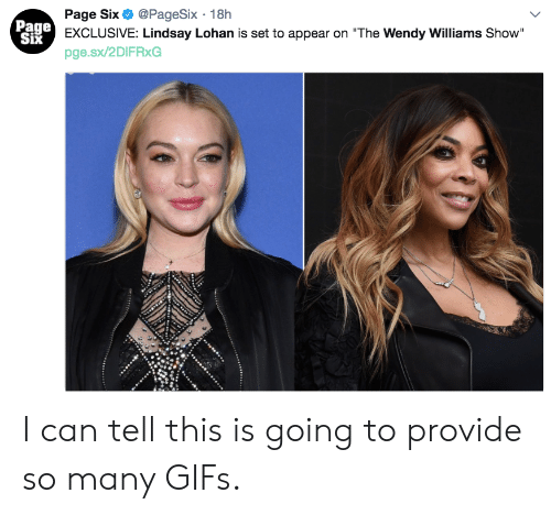 """Lindsay Lohan, Gifs, and Wendy Williams: Page Six @PageSix 18h  EXCLUSIVE: Lindsay Lohan is set to appear on """"The Wendy Williams Show""""  pge.sx/2DIFRxG  Page  Six I can tell this is going to provide so many GIFs."""