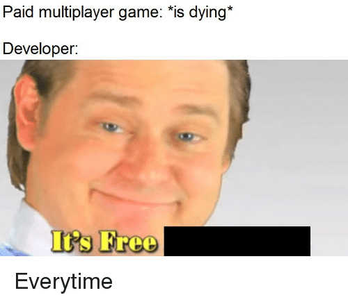 Irs, Free, and Game: Paid multiplayer game: *is dying*  Developer:  Irs Free Everytime