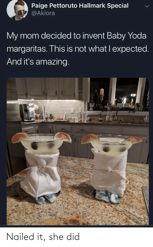 expected: Paige Pettoruto Hallmark Special  @Akiora  My mom decided to invent Baby Yoda  margaritas. This is not what I expected.  And it's amazing. Nailed it, she did