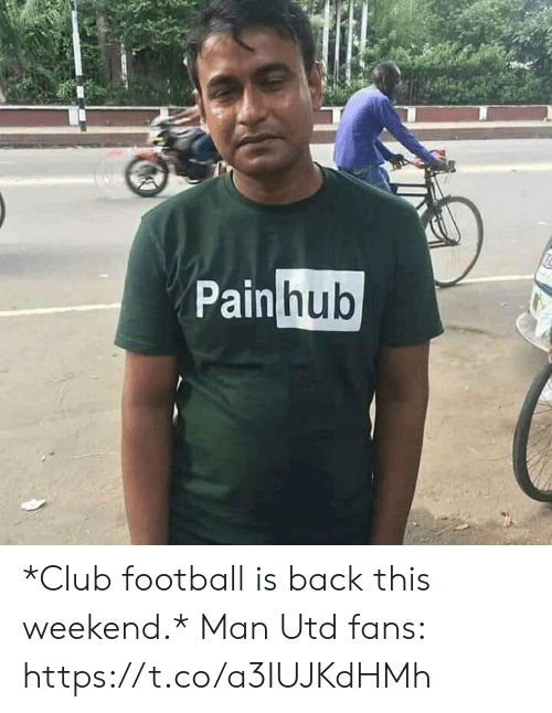 Club, Football, and Memes: Pain hub *Club football is back this weekend.*  Man Utd fans: https://t.co/a3IUJKdHMh
