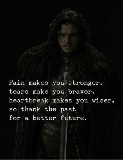 Future, Pain, and Make: Pain makes you stronger.  tears make you braver  heartbreak makes you wiser,  so thank the past  for a better future