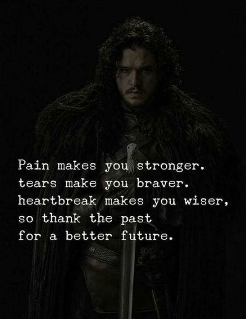 Future, Pain, and Make: Pain makes you stronger  tears make you braver  heartbreak makes you wiser,  so thank the past  for a better future.