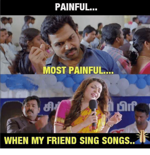 Memes, Songs, and 🤖: PAINFUL..  MOST PAINFUL  WHEN MY FRIEND SING SONGS..
