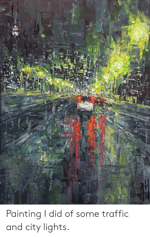Traffic, Lights, and City: Painting I did of some traffic and city lights.