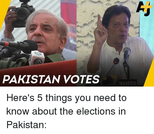 Memes, Pakistan, and 🤖: PAKISTAN VOTES  NAVEED Here's 5 things you need to know about the elections in Pakistan: