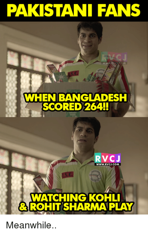 Memes, Pakistani, and 🤖: PAKISTANI FANS  WHEN BANGLADESH  SCORED 264!!  VC J  WWW.RVCJ.COM  WATCHING KOHLI  8 ROHIT SHARMA PLAY Meanwhile..