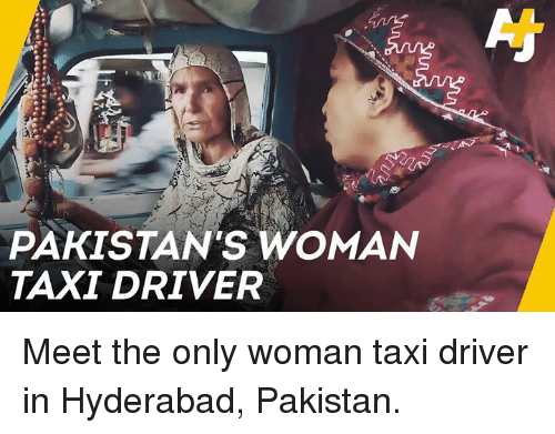 Memes, Pakistan, and Taxi: PAKISTAN'S WOMAN  TAXI DRIVER Meet the only woman taxi driver in Hyderabad, Pakistan.
