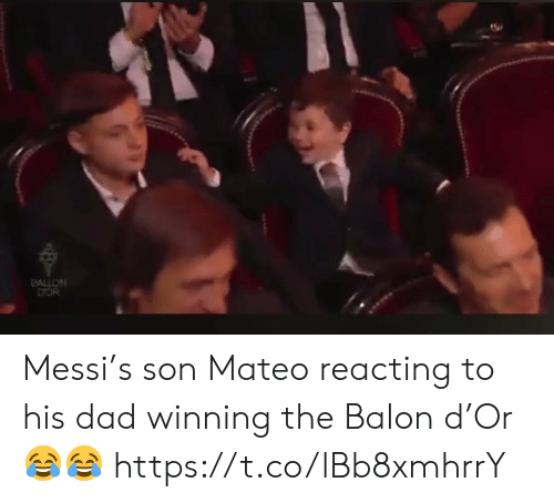 Balon: PALLON  DOR Messi's son Mateo reacting to his dad winning the Balon d'Or 😂😂 https://t.co/lBb8xmhrrY