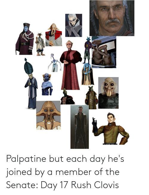 Rush: Palpatine but each day he's joined by a member of the Senate: Day 17 Rush Clovis
