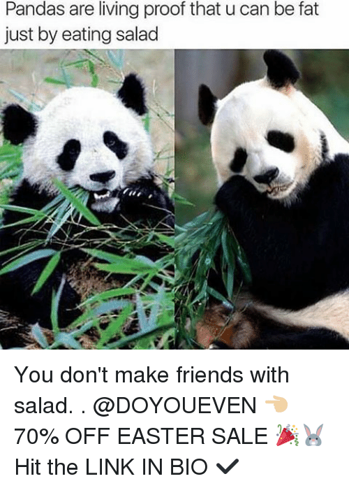 Easter, Friends, and Gym: Pandas are living proof that u can be fat  just by eating salad You don't make friends with salad. . @DOYOUEVEN 👈🏼 70% OFF EASTER SALE 🎉🐰Hit the LINK IN BIO ✔️